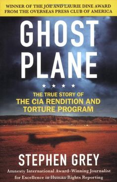 Ghost Plane: The True Story of the CIA Rendition and Torture Program by Stephen Grey http://www.amazon.com/dp/031236024X/ref=cm_sw_r_pi_dp_VqjXtb0R2S06GWZ0