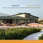 PASSIVE SOLAR ARCHITECTURE By David Bainbridge and Ken Haggard. New buildings can be designed to be solar oriented, naturally heated and cooled, naturally lit and ventilated, and made with renewable, sustainable materials—no matter the location or climate.