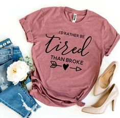 I'd Rather Be Tired Than Broke T-shirt | Visionary Creation Co