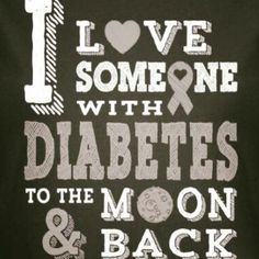 When your child has T1D and the illness is taking a toll on their body and nothing seems to be getting better all you can do as a parent is take a deep breath and be there for them when they are weak. I will love you to the moon and back...and forever and a day!!