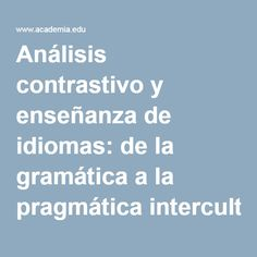 Análisis contrastivo y enseñanza de idiomas: de la gramática a la pragmática intercultural | Mar Galindo - Academia.edu