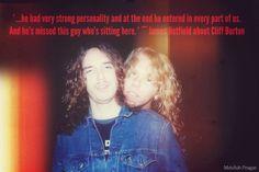 Cliff Burton  and James Hetfield