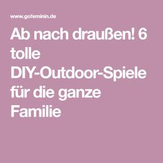 Ab nach draußen! 6 tolle DIY-Outdoor-Spiele für die ganze Familie