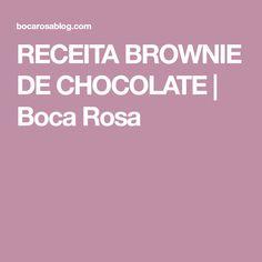 RECEITA BROWNIE DE CHOCOLATE | Boca Rosa
