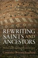 Rewriting saints and ancestors : memory and forgetting in France, 500-1200 / Constance Brittain Bouchard Edición1st ed PublicaciónPhiladelphia : University of Pennsylvania Press, cop. 2014