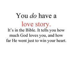 You do have a love story. It's in the Bible. It tells you how much God loves you, and how far He went just to win your heart. #cdff #onlinedating #christianquotes #christianinspiration