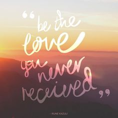 "I'd change this quote to ""be the love you've yet to receive"" but it's still a powerful message even in its present format. When hope is lost be the change you expect to see"