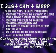 You get so tired of being tired and I have alot of sleepless nights because of the pain
