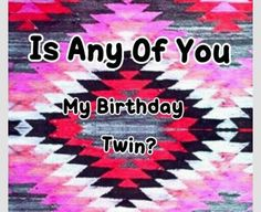 Comment bdays and if u are my bday twin u get a follow!