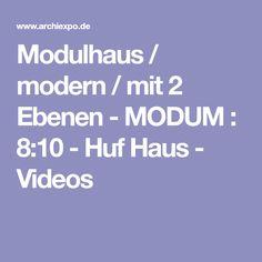 Modulhaus / modern / mit 2 Ebenen - MODUM : 8:10 - Huf Haus - Videos