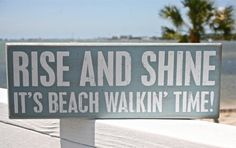 I think if I lived at the beach I could rise and shine.just to walk on the beach !