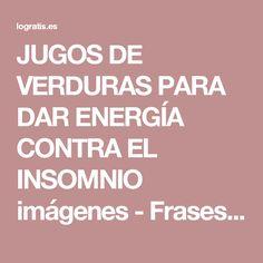 JUGOS DE VERDURAS PARA DAR ENERGÍA CONTRA EL INSOMNIO imágenes - Frases y Pensamientos