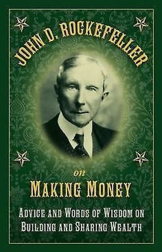 nice John D. Rockefeller on Making Money  Advice and Words of Wisdom on Building... - For Sale