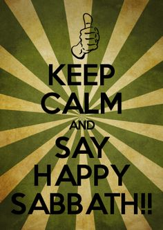 Sabbath day http://www.singleseventhdayadventists.com/KEEP CALM AND SAY HAPPY SABBATH!!