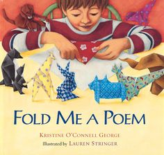 Fold Me A Poem by Katherine O'Connell George...the book that started Parker's love of origami! :)