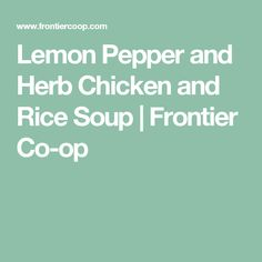 Lemon Pepper and Herb Chicken and Rice Soup | Frontier Co-op