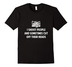 I Shoot People and Sometime Cut Off Their Heads Funny Shirt - Male Small - Black Funny Photography Shirts - Custom Graphics Tees http://www.amazon.com/dp/B01B9UO7OY/ref=cm_sw_r_pi_dp_chmSwb056J98N