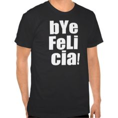 Funny Bye Felicia Shirt