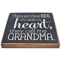 There Are These Kids Who Stole My Heart They Call Me Grandma Decorative Wood Sign for Wall Decor -- PERFECT HOME DECOR GIFT! (Black) SDC http://www.amazon.com/dp/B00YDJL1F2/ref=cm_sw_r_pi_dp_2s6Cvb0JAPWBR  Grandma, grandma gifts, gifts for grandma, mothers day gifts, grandparents day gifts.