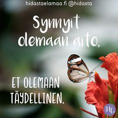 Muistutus sinulle: Synnyit olemaan aito, et täydellinen. 🦋🌸❤️ Words Quotes, Life Quotes, Sayings, God Is Good, Life Is Good, Motivational Quotes, Inspirational Quotes, Something To Remember, Simple Quotes