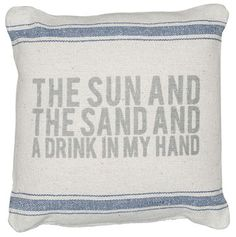 Pillow that Says: The Sun And The Sand And A Drink In My Hand. On Sale.