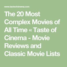 The 20 Most Complex Movies of All Time «  Taste of Cinema - Movie Reviews and Classic Movie Lists