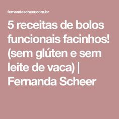 5 receitas de bolos funcionais facinhos! (sem glúten e sem leite de vaca)   Fernanda Scheer