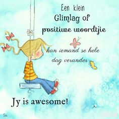 Een klein glimlag of positiewe woordtjie kan iemand se hele dag verander. Jy is awesome. Positive Mind, Positive Thoughts, Positive Quotes, Spiritual Words, Thank You God, Cool Sketches, Dear Lord, Drawing For Kids, Sewing Tips