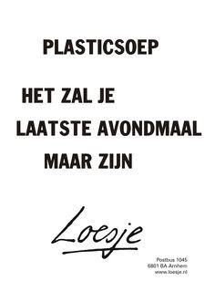 Plasticsoep het zal je laatste avondmaal maar zijn - Loesje Me Quotes, Funny Quotes, Dutch Quotes, One Liner, Adventure Quotes, Just Smile, Quote Posters, Wtf Funny, Good Advice