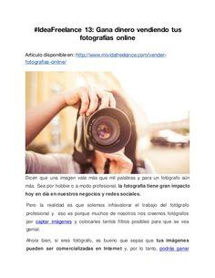 #IdeaFreelance 13: Gana dinero vendiendo tus fotografías online Artículo disponible en: http://www.mividafreelance.com/ven...