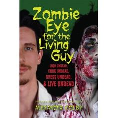 Zombie Eye for the Living Guy: Look Undead, Cook Undead, Dress Undead, & Live Undead (Paperback)  http://www.amazon.com/dp/1936863006/?tag=httpswwwfa08a-20   1936863006