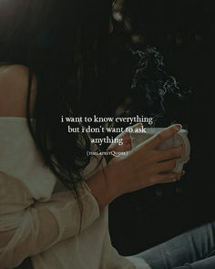i want to know everything  but i don't want to ask  anything #thelatestquote #quotes #silentheart
