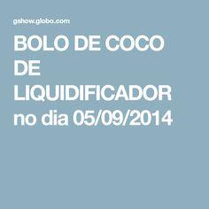 BOLO DE COCO DE LIQUIDIFICADOR no dia 05/09/2014