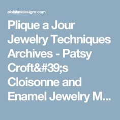 Plique a Jour Jewelry Techniques Archives - Patsy Croft's Cloisonne and Enamel Jewelry Making Blog