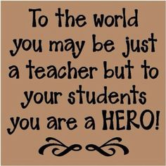 teacher quotes | teacher, quotes, sayings, hero, students, teaching | Inspirational ...