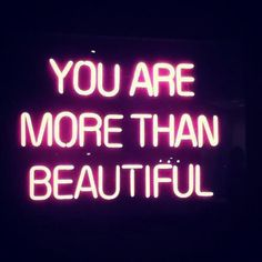 YOU ARE MORE THAN BEAUTIFUL.... remember that! :)