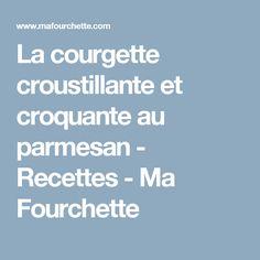La courgette croustillante et croquante au parmesan - Recettes - Ma Fourchette