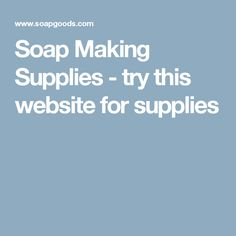 Soap Making Supplies - try this website for supplies