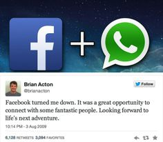 Did you know: Brian Acton, the co-founder of #WhatsApp, was rejected by #Facebook 4 years ago. ‪#‎irony