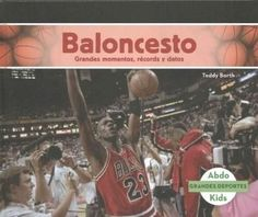 Baloncesto: Grandes momentos, records y datos / Great Moments, Records, and Facts