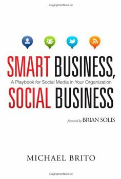 Smart Business, Social Business: A Playbook for Social Media in Your Organization (Que Biz-Tech) by Michael Brito, http://www.amazon.com/dp/0789747995/ref=cm_sw_r_pi_dp_fjgoqb07DGPDK