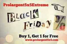 """Special Offer for you.. Exclusive Black Friday Offer from Prolargent 5*5 extreme Company!  Buy 1 get 1 free!  """"Buy 1, get 1 for free campaign"""" has began. You can have 2 products for 1 product price.  ***While you buy the product , The only thing you need to do is writing this campaign code SDSE9284PT on notes of Paypal.  http://www.prolargent5x5.com/order_pro_largent_5x5.html"""
