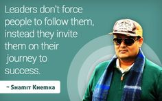 Leaders don't force people to follow them, instead they invite them on their journey to success. https://alchetron.com/Shamit-Khemka-673520-W