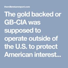 """The gold backed or GB-CIA was supposed to operate outside of the U.S. to protect American interests but national markets of currency, bonds, and stocks all have an """"international"""" impact, which was the domain of the GB-CIA. Accordingly, the GB-CIA infiltrated the U.S. Treasury and the Economic Stabilization Fund (ESF) which creates U.S. economic policy. The ESF has the ability to manipulate currency,"""