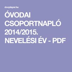 ÓVODAI CSOPORTNAPLÓ 2014/2015. NEVELÉSI ÉV - PDF Pdf, Teaching, Education, Free, Paleo, Children, Books, Livros, Boys
