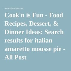 Cook'n is Fun - Food Recipes, Dessert, & Dinner Ideas: Search results for italian amaretto mousse pie - All Post