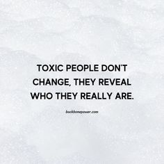 Toxic people don't change, they reveal who they really are. Sensitive Quotes, People Dont Change, Toxic People, Truths, Life, Facts