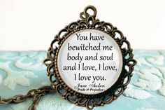 You have bewitched me body and soul and I love I love I love you - Pride and Prejudice - Jane Austen Jewelry Antique Bronze bezel cabochon glass dome by AnnaAzure