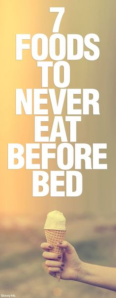 7 foods to never eat before bed