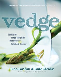 Vedge by Rich Landau and Kate Jacoby  Vegan cookbook from celebrated chefs of Philadelphia restaurant, Vedge.